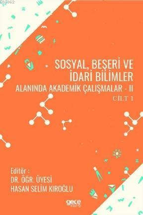 Sosyal, Beşeri ve İdari Bilimler Alanında Akademik Çalışmalar - II Cilt 1