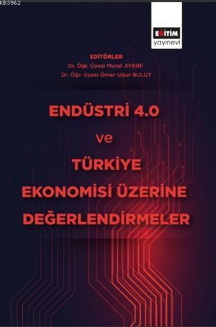 Endüstri 4 ve Türkiye Ekonomisi Üzerine Değerlendirmeler