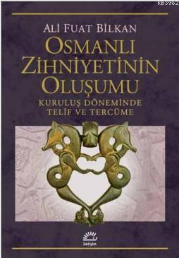 Osmanlı Zihniyetinin Oluşumu Kuruluş Döneminde Telif ve Tercüme