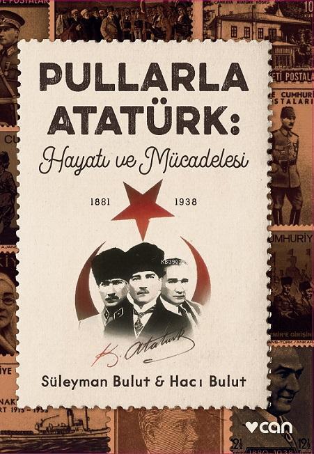 Pullarla Atatürk: Hayatı ve Mücadelesi (1881-1938)