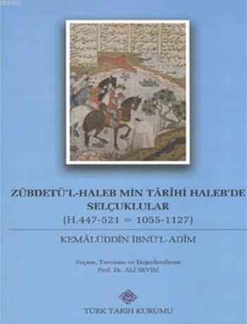 Zübdetü'l-Haleb Min Târîhi Haleb'de Selçuklular; (H.447-521 = 1055-1127)