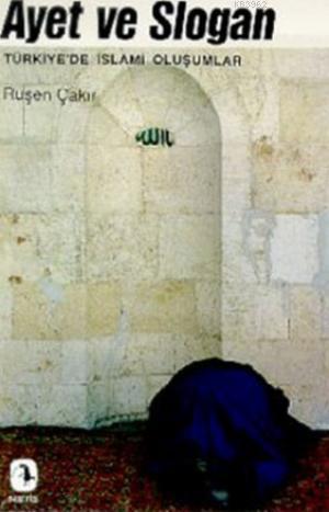 Ayet Ve Slogan; Türkiye'de İslami Oluşumlar