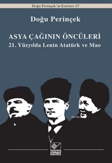 Asya Çağınının Öncüleri; 21. Yüzyılda Lenin Atatürk ve Mao