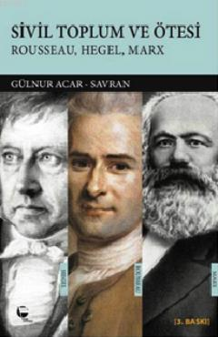 Sivil Toplum ve Ötesi; Rousseau, Hegel, Marx