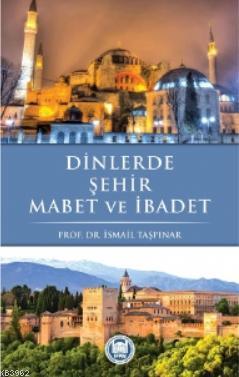 Dinlerde Şehir Mabet ve İbadet