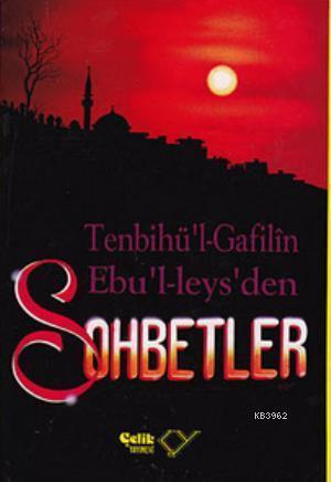 Sohbetler / Tenbihu'l - Gafilin (Gafillere Uyarı); Ebu'l Leys'den Sohbetler