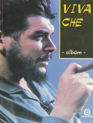 Viva Che Albüm Alemin Aydınlığına Adanmış Onurlu Bir Ömür