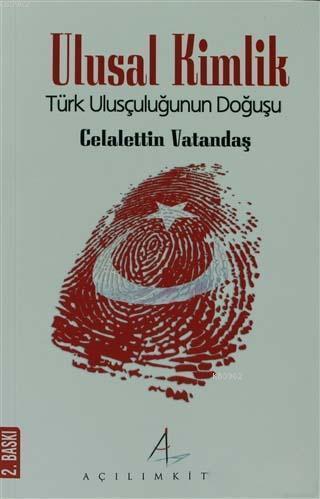 Ulusal Kimlik; Türk Ulusçuluğunun Doğuşu