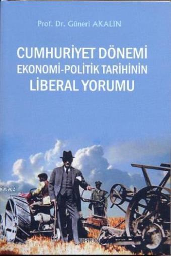 Cumhuriyet Dönemi Ekonomi - Politik Tarihinin Liberal Yorumu
