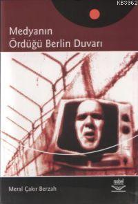 Medyanın Ördüğü Berlin Duvarı