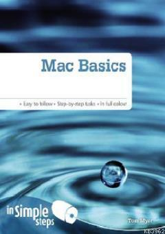 Mac Basics in Simple Steps; Easy to Follow - Step-By-Step Taskd - In Full Colour