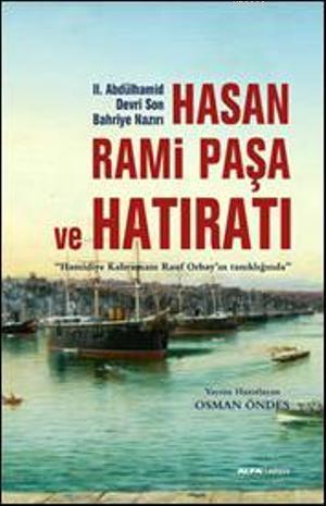Hasan Rami Paşa ve Son Hatıratı; Hamidiye Kahramanı Rauf Orbayın tanıklığında