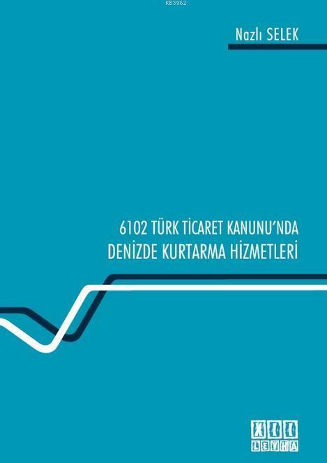 6102 Sayılı Türk Ticaret Kanunu'nda Denizde Kurtarma Hizmetleri