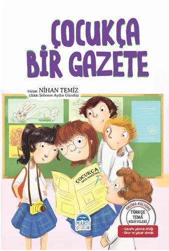 Çocukça Bir Gazete - Türkçe Tema Hikâyeleri; Gazete - Yazma İsteği - Okur ve Yazar Olmak