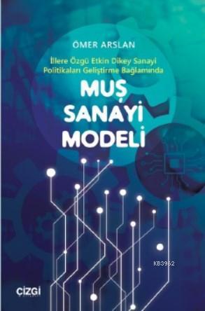 Muş Sanayi Modeli (İllere Özgü Etkin Dikey Sanayi Politikaları Geliştirme Bağlamında)