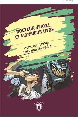 Docteur Jekyll Et Monsieur Hyde (Dr. Jekyll Bay Hyde) Fransızca Türkçe Bakışımlı Hikayeler