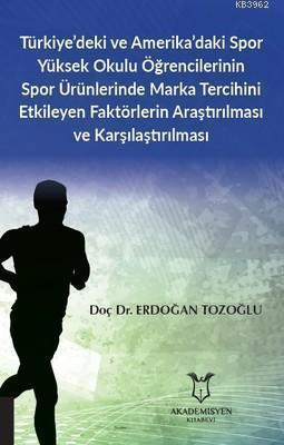 Türkiye'deki ve Amerika'daki Spor Yüksek Okulu Öğrencilerinin Spor Ürünlerinde; Marka Tercihini Etkileyen Faktörlerin Araştırılması ve Karşılaştırılması