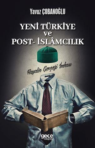 Yeni Türkiye ve Post İslamcılık; Hayalin Gerçeğe İmhası