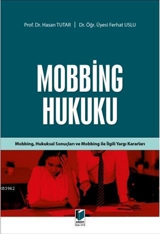 Mobbing Hukuku; Mobbing, Hukuksal Sonuçları ve Mobbing İle İlgili Yargı Kararları