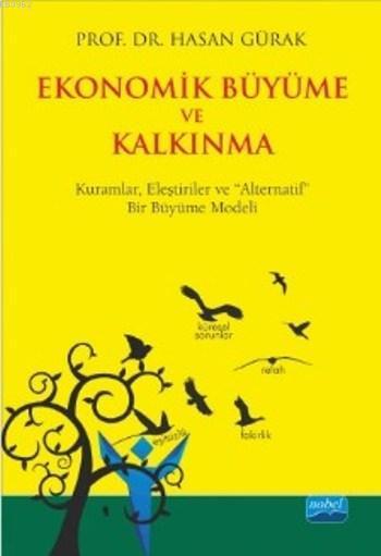 Ekonomik Büyüme ve Kalkınma; Kuramlar, Eleştiriler ve Alternatif Bir Büyüme Modeli