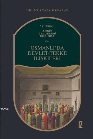 19. Yüzyıl Arşiv Belgeleri Işığında Osmanlı'da Devlet-Tekke İlişkileri