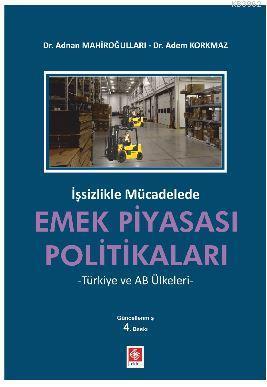 İşsizlikle Mücadelede Emek Piyasası Politikaları; -Türkiye ve AB Ülkeleri-