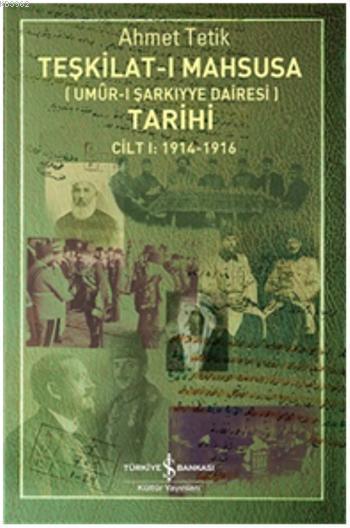 Teşkilat-ı Mahsusa Tarihi - Umur-ı Şarkıyye Dairesi; Cilt I 1914 - 1916