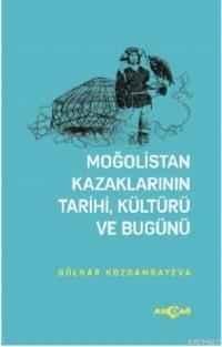Moğolistan Kazaklarının Kültürü, Tarihi ve Bugünü