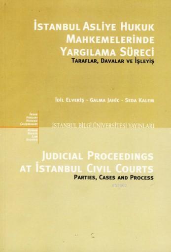 İstanbul Asliye Hukuk Mahkemelerinde Yargılama Süreci; Taraflar, Davalar ve İşleyiş