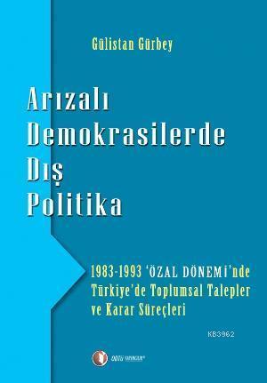 Arızalı Demokrasilerde Dış Politika; 1983 - 1993 'Özal Dönemi'nde Türkiye'de Toplumsal Talepler
