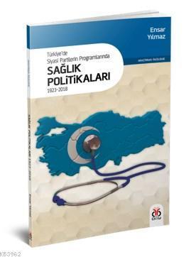 Türkiye'de  Siyasi Partilerin Programlarında Sağlık Politikaları; 1923-2018
