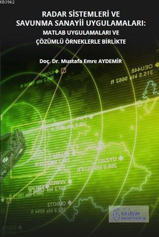 Radar Sistemleri ve Savunma Sanayii Uygulamaları; Matlab Uygulamaları ve Çözümlü Örneklerle Birlikte