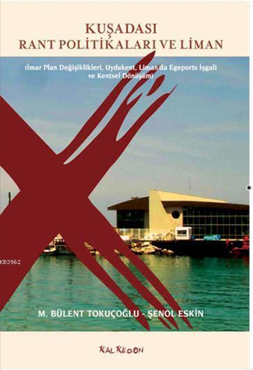Kuşadası Rant Politikaları ve Liman; İmar Plan Değişiklikleri, Uydukent,  Limanda Egeports İşgali ve Kentsel Dönüşüm