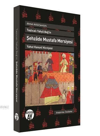 Taşlıcalı Yahya Beğ'in Şehzade Mustafa Mersiyesi; Yahut Kanuni Hicviyesi