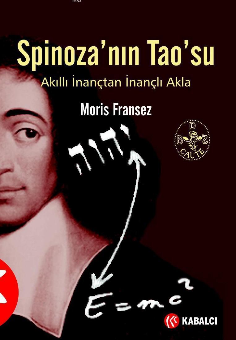 Spinoza'nın Tao'su; Akıllı İnanç'tan İnançlı Akla