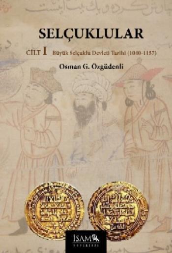 Selçuklular Cilt 1; Büyük Selçuklu Devleti Tarihi (1040-1157)