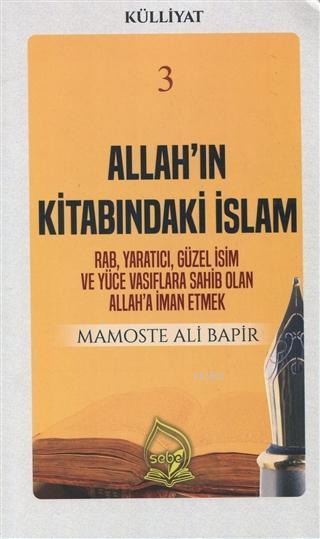 Allah'ın Kitabındaki İslam (Külliyat 3); Rab Yaratıcı Güzel İsim ve Yüce Vasıflara Sahib Olan Allah'a İman Etmek
