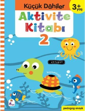 Küçük Dahiler Aktivite Kitabı 2 - 3+ Yaş; Pedagog Onaylı