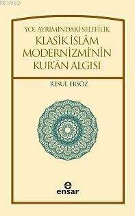 Yol Ayrımındaki Selefilik; Klasik İslâm Modernizminin Kur'ân Algısı