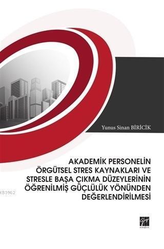 Akademik Personelin Örgütsel Stres Kaynakları ve Stresle Başa Çıkma Düzeylerinin Öğrenilmiş Güçlülük Yönünden Değerlendirilmesi