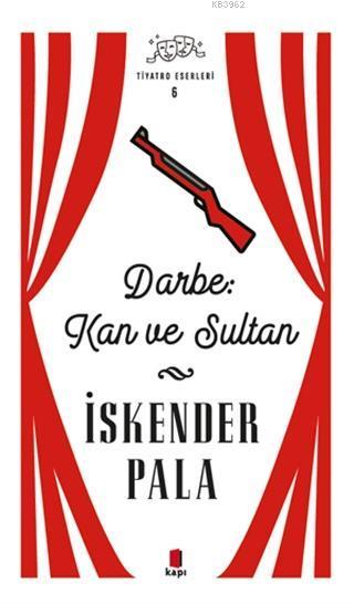 Darbe: Kan ve Sultan - Tiyatro Eserleri 6
