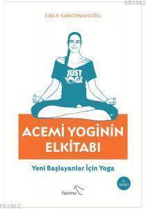 Acemi Yoginin Elkitabı; Yeni Başlayanlar İçin Yoga