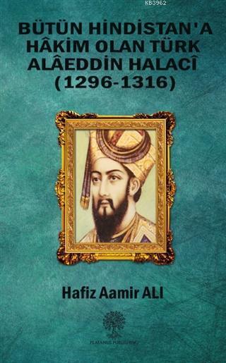 Bütün Hindistan'a Hakim Olan Türk Alaeddin Halaci; (1296-1316)