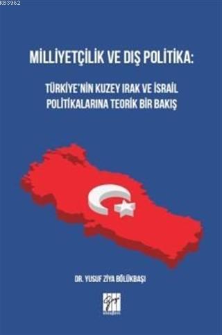 Milliyetçilik ve Dış Politika : Türkiye'nin Kuzey Irak ve İsrail Politikalarına Teorik Bir Bakış