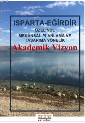 Isparta - Eğirdir Özelinde Mekânsal Planlama ve Tasarıma Yönelik Akademik Vizyon