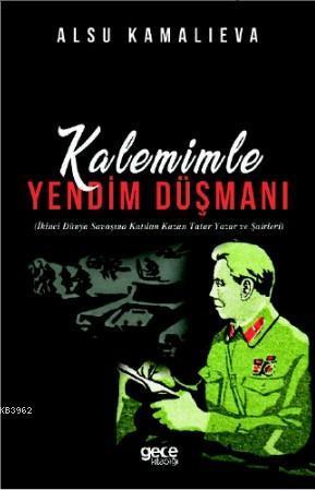 Kalemimle Yandım Düşmanı; İkinci Dünya Savaşına Katılan Kazan Tatar Yazar ve Şairleri