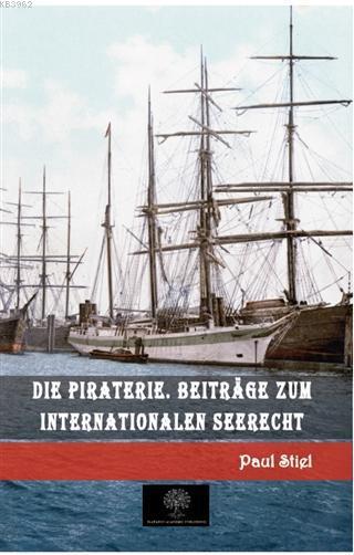 Die Piraterie. Beitrage zum internationalen Seerecht