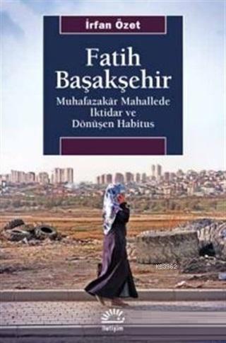 Fatih Başakşehir; Muhafazakar Mahallede İktidar ve Dönüşen Habitus