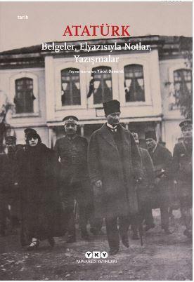 Atatürk: Belgeler, Elyazısıyla Notlar, Yazışmalar