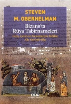 Bizans'ta Rüya Tabirnameleri; Giriş, Çeviri ve Yorumlarıyla Birlikte Altı Oneirokritika